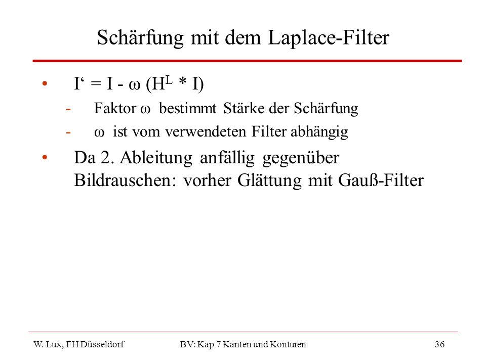 W. Lux, FH Düsseldorf BV: Kap 7 Kanten und Konturen36 Schärfung mit dem Laplace-Filter I' = I - ω (H L * I) -Faktor ω bestimmt Stärke der Schärfung -ω