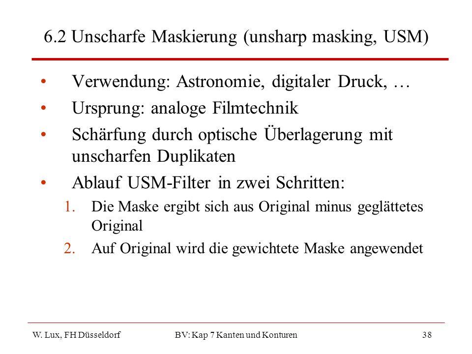W. Lux, FH Düsseldorf BV: Kap 7 Kanten und Konturen38 6.2 Unscharfe Maskierung (unsharp masking, USM) Verwendung: Astronomie, digitaler Druck, … Urspr
