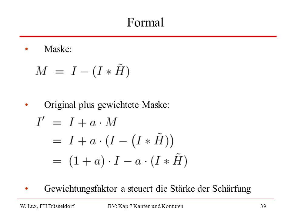 W. Lux, FH Düsseldorf BV: Kap 7 Kanten und Konturen39 Formal Maske: Original plus gewichtete Maske: Gewichtungsfaktor a steuert die Stärke der Schärfu