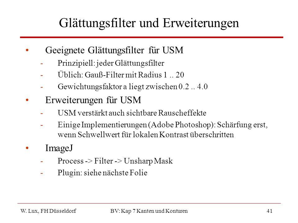 W. Lux, FH Düsseldorf BV: Kap 7 Kanten und Konturen41 Glättungsfilter und Erweiterungen Geeignete Glättungsfilter für USM -Prinzipiell: jeder Glättung