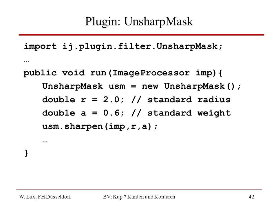 W. Lux, FH Düsseldorf BV: Kap 7 Kanten und Konturen42 Plugin: UnsharpMask import ij.plugin.filter.UnsharpMask; … public void run(ImageProcessor imp){