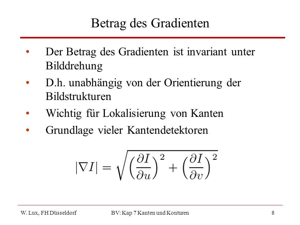 W. Lux, FH Düsseldorf BV: Kap 7 Kanten und Konturen8 Betrag des Gradienten Der Betrag des Gradienten ist invariant unter Bilddrehung D.h. unabhängig v