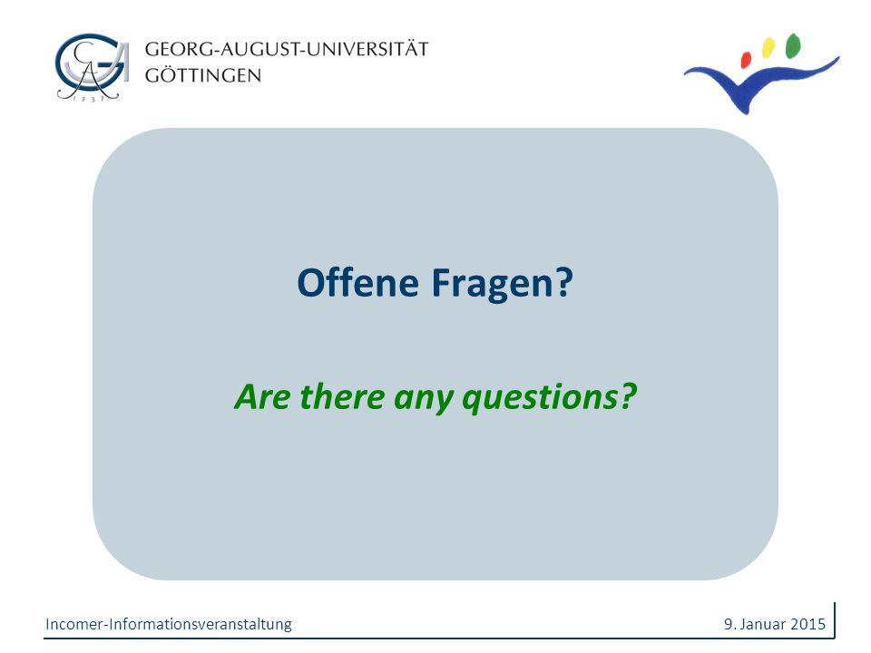 Offene Fragen? Are there any questions? 9. Januar 2015Incomer-Informationsveranstaltung