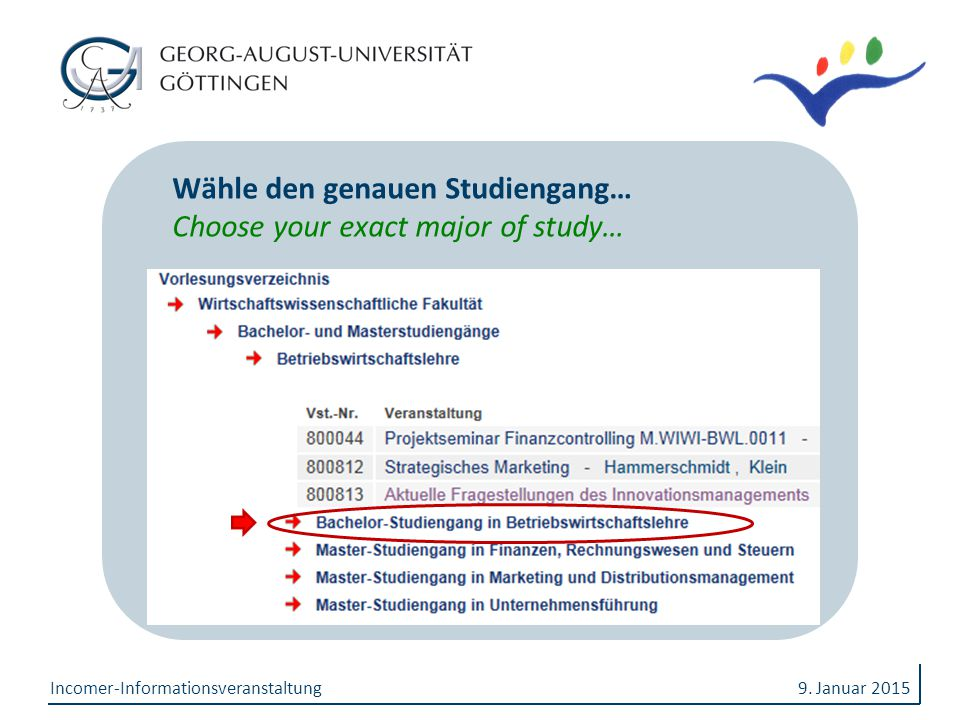 9. Januar 2015Incomer-Informationsveranstaltung Wähle den genauen Studiengang… Choose your exact major of study…
