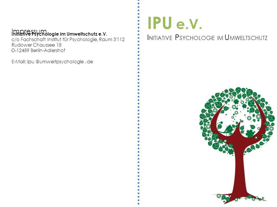 IPU e.V. I NITIATIVE P SYCHOLOGIE IM U MWELTSCHUTZ Initiative Psychologie im Umweltschutz e.V.