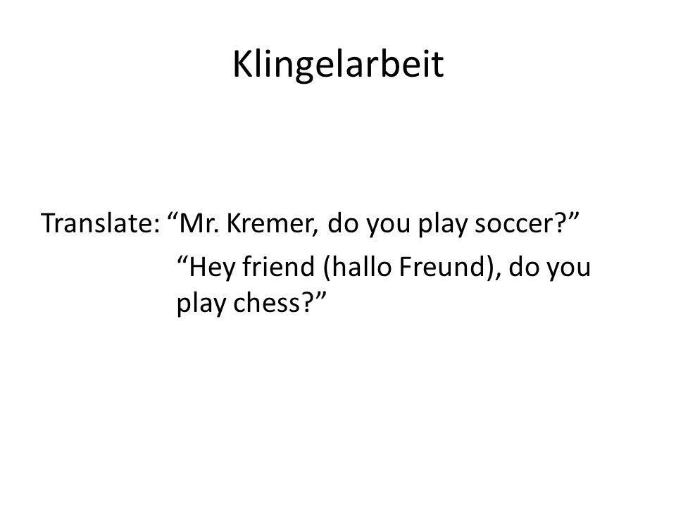 "Klingelarbeit Translate: ""Mr. Kremer, do you play soccer?"" ""Hey friend (hallo Freund), do you play chess?"""