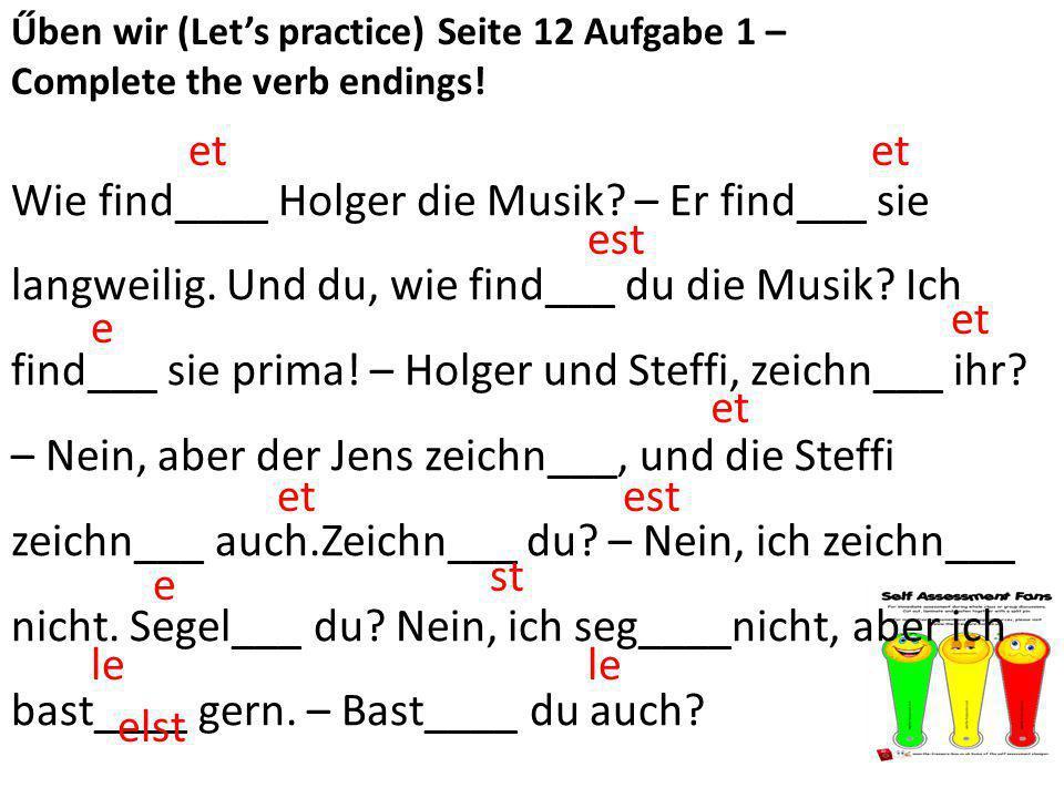 Űben wir (Let's practice) Seite 12 Aufgabe 1 – Complete the verb endings.