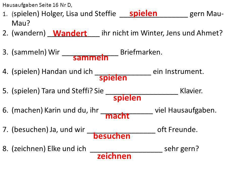Hausaufgaben Seite 16 Nr D, 1.( spielen) Holger, Lisa und Steffie _________________ gern Mau- Mau.