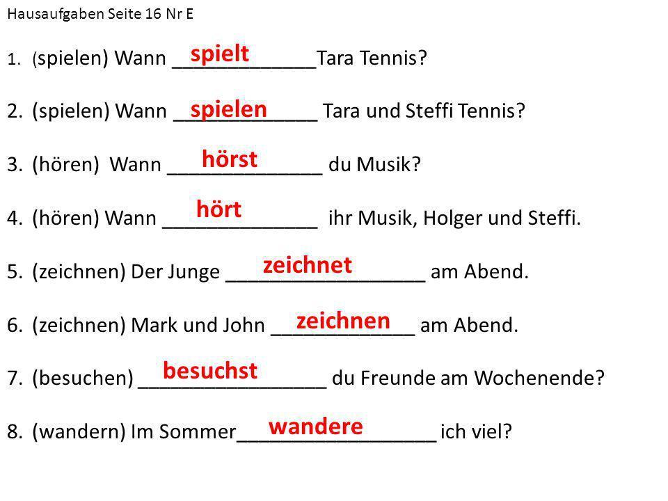 Hausaufgaben Seite 16 Nr E 1.( spielen) Wann _____________Tara Tennis.
