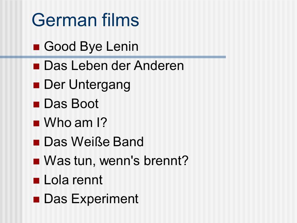 German films Good Bye Lenin Das Leben der Anderen Der Untergang Das Boot Who am I? Das Weiße Band Was tun, wenn's brennt? Lola rennt Das Experiment