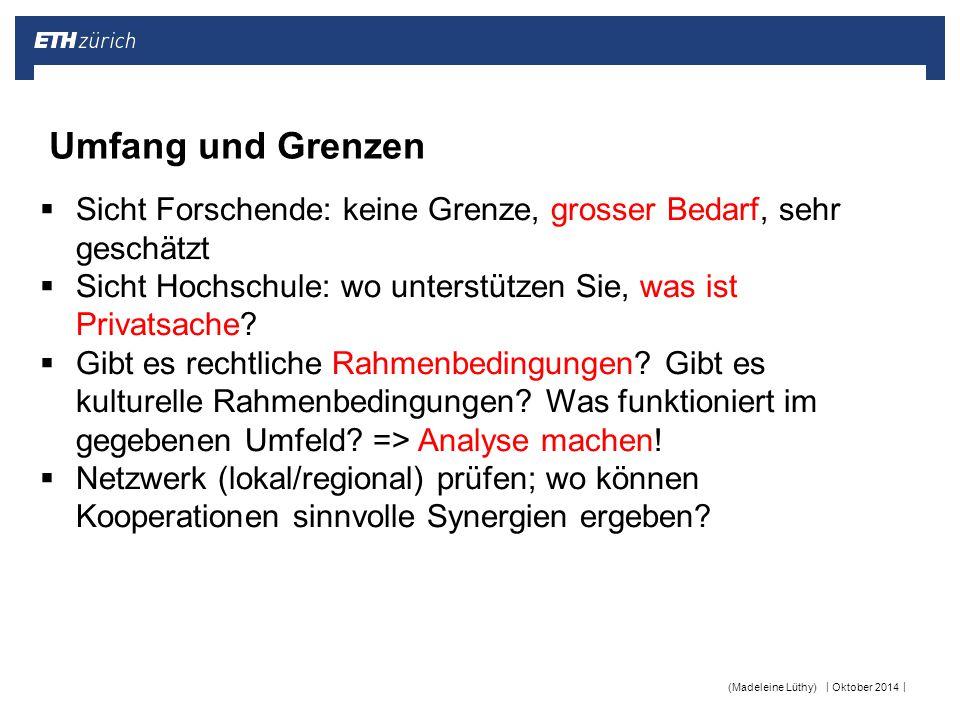 || Oktober 2014(Madeleine Lüthy) Umfang und Grenzen  Sicht Forschende: keine Grenze, grosser Bedarf, sehr geschätzt  Sicht Hochschule: wo unterstütz