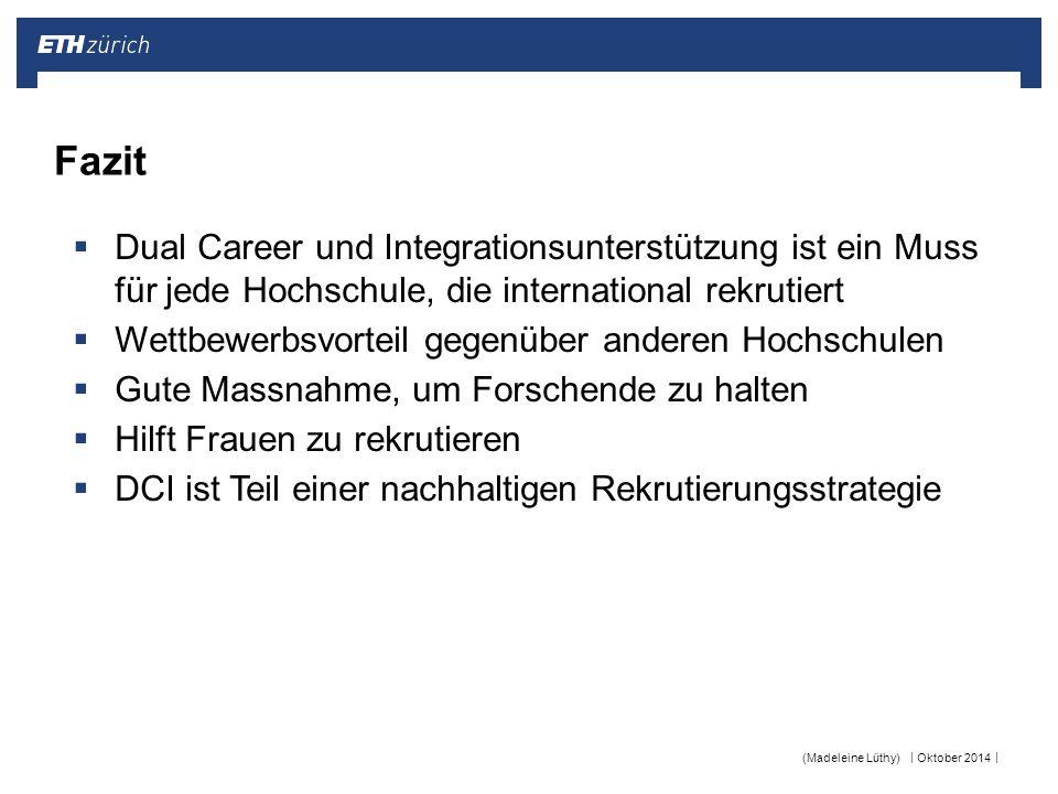 || Oktober 2014(Madeleine Lüthy) Fazit  Dual Career und Integrationsunterstützung ist ein Muss für jede Hochschule, die international rekrutiert  We