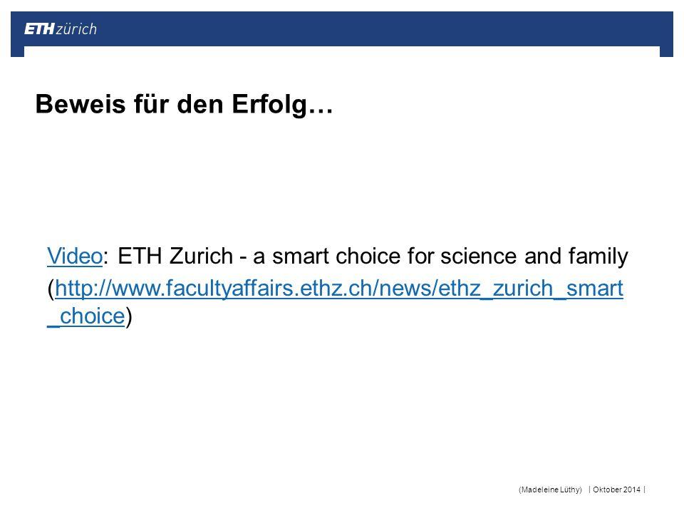 || Beweis für den Erfolg… VideoVideo: ETH Zurich - a smart choice for science and family (http://www.facultyaffairs.ethz.ch/news/ethz_zurich_smart _ch