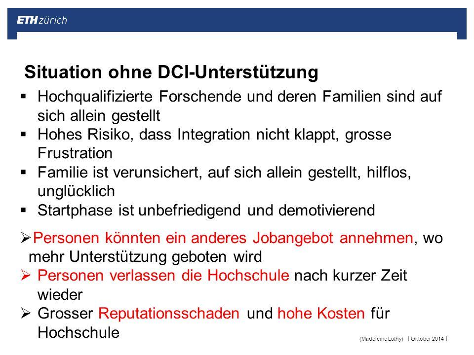 || Oktober 2014(Madeleine Lüthy) Situation ohne DCI-Unterstützung  Hochqualifizierte Forschende und deren Familien sind auf sich allein gestellt  Ho