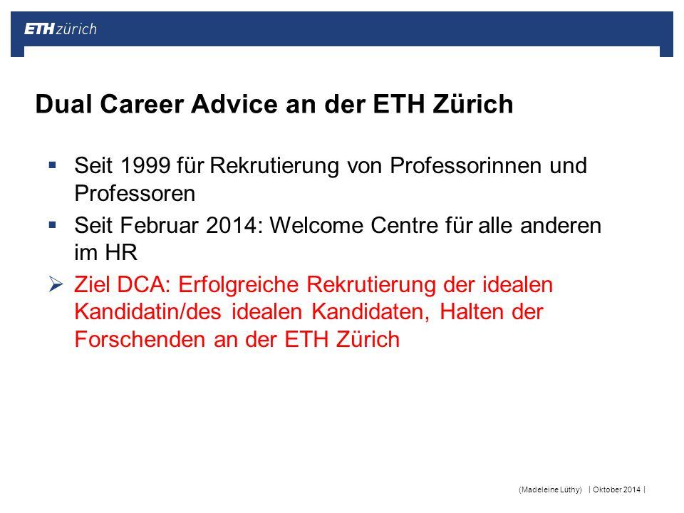 || Oktober 2014(Madeleine Lüthy) Dual Career Advice an der ETH Zürich  Seit 1999 für Rekrutierung von Professorinnen und Professoren  Seit Februar 2