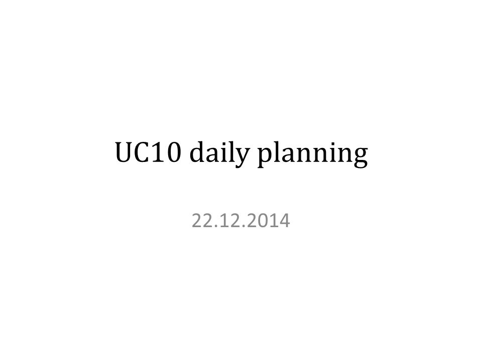 UC10 daily planning 22.12.2014