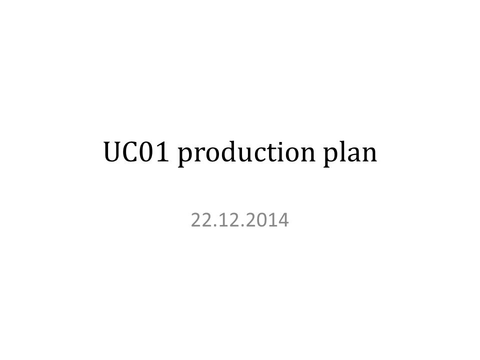 UC01 production plan