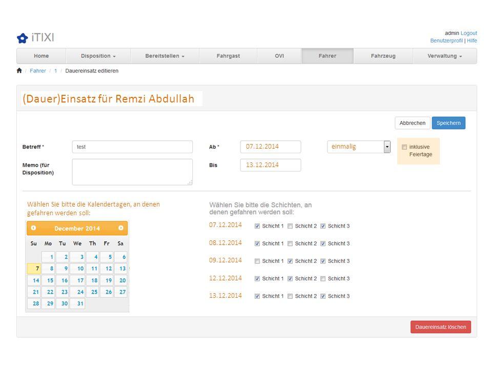 einmalig Wählen Sie bitte die Kalendertagen, an denen gefahren werden soll: 07.12.2014 08.12.2014 09.12.2014 12.12.2014 13.12.2014 07.12.2014 13.12.20