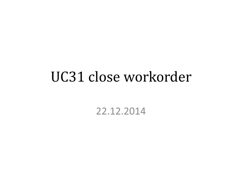 UC31 close workorder