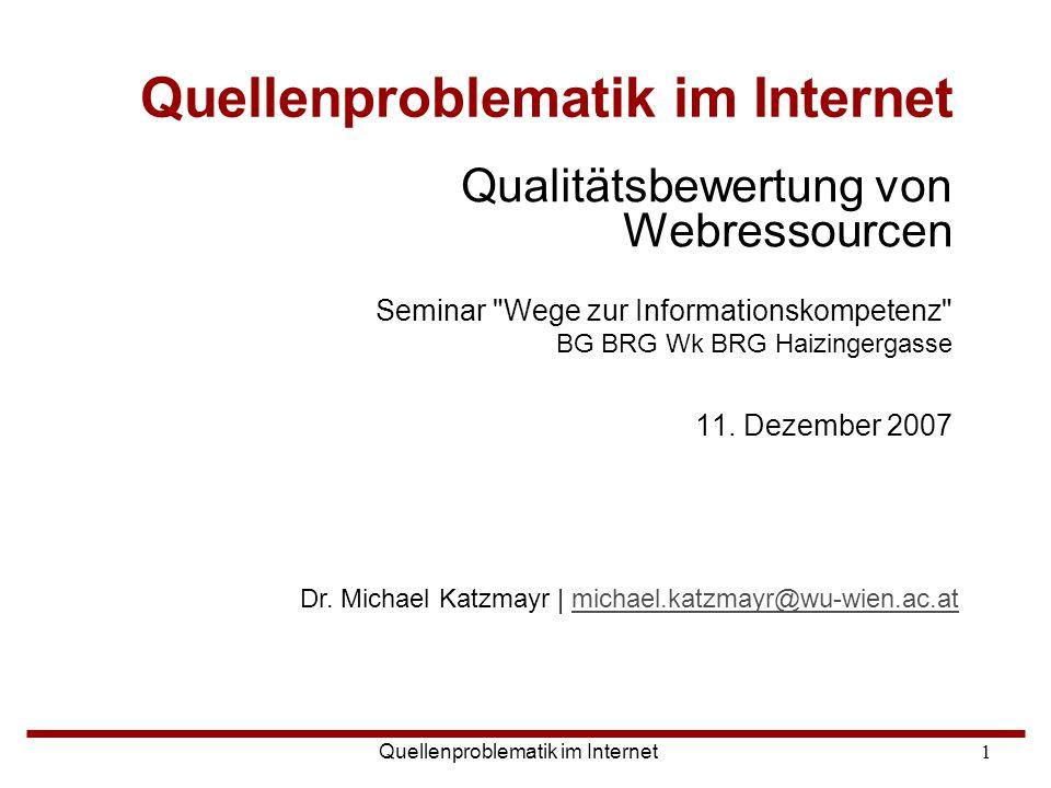 Dr. Michael Katzmayr | michael.katzmayr@wu-wien.ac.atmichael.katzmayr@wu-wien.ac.at Quellenproblematik im Internet 1 Qualitätsbewertung von Webressour