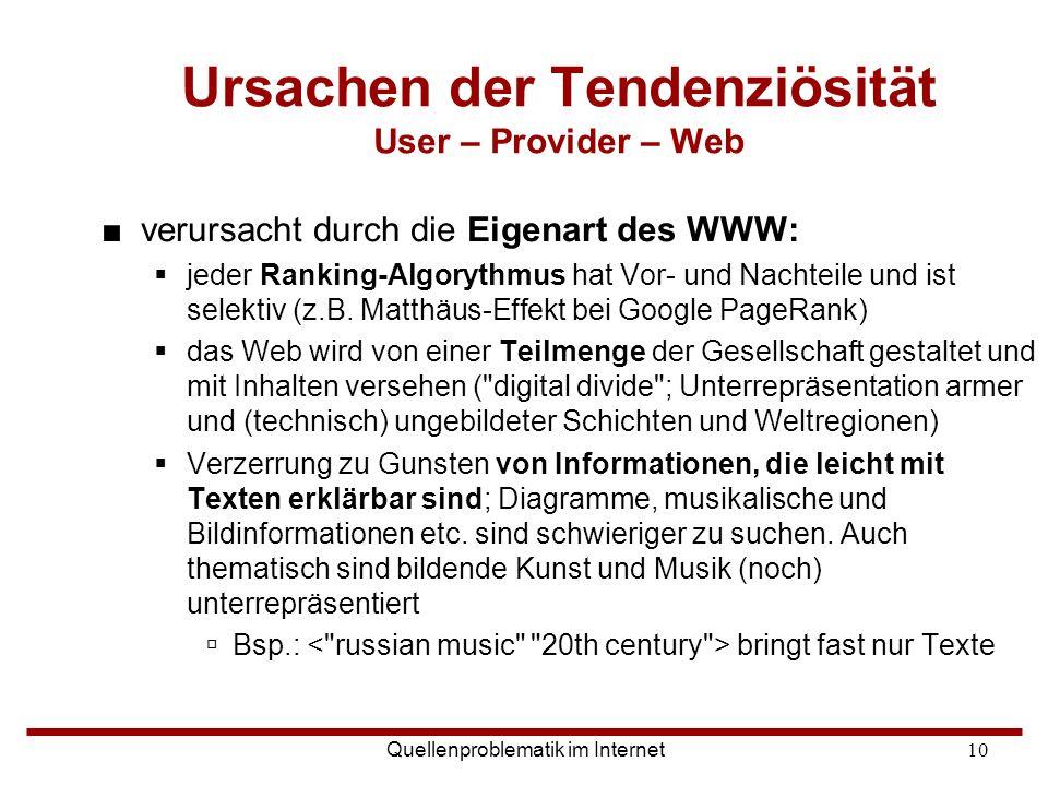 Quellenproblematik im Internet10 Ursachen der Tendenziösität User – Provider – Web ■verursacht durch die Eigenart des WWW:  jeder Ranking-Algorythmus
