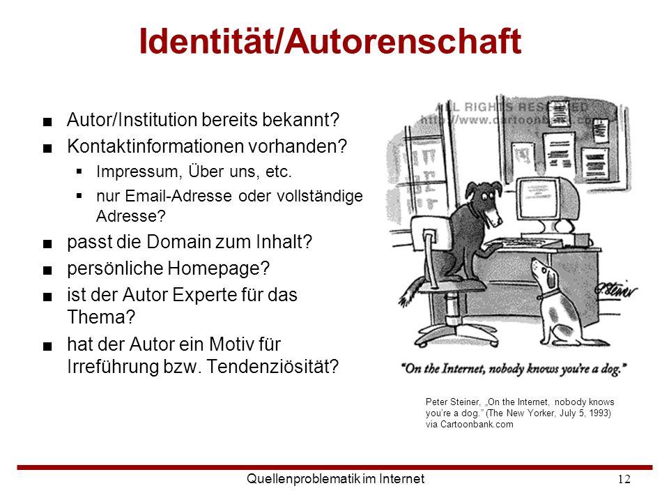 Quellenproblematik im Internet12 Identität/Autorenschaft ■Autor/Institution bereits bekannt? ■Kontaktinformationen vorhanden?  Impressum, Über uns, e