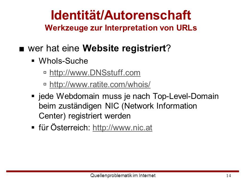 Quellenproblematik im Internet14 ■wer hat eine Website registriert?  WhoIs-Suche  http://www.DNSstuff.com http://www.DNSstuff.com  http://www.ratit