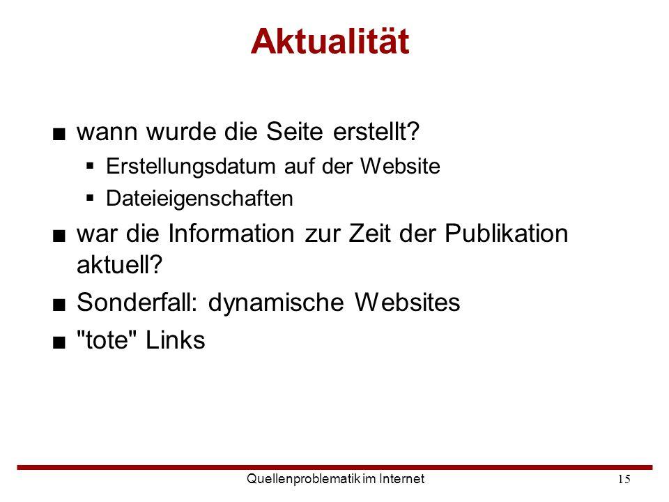Quellenproblematik im Internet15 Aktualität ■wann wurde die Seite erstellt?  Erstellungsdatum auf der Website  Dateieigenschaften ■war die Informati