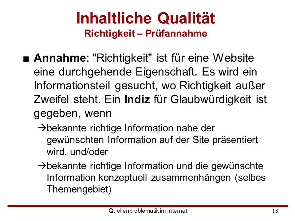 Quellenproblematik im Internet18 Inhaltliche Qualität Richtigkeit – Prüfannahme ■Annahme:
