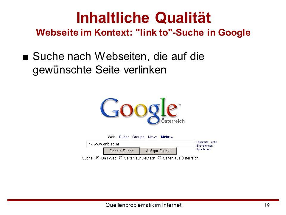 Quellenproblematik im Internet19 Inhaltliche Qualität Webseite im Kontext:
