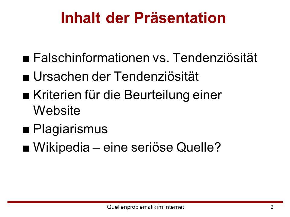 Quellenproblematik im Internet2 Inhalt der Präsentation ■Falschinformationen vs. Tendenziösität ■Ursachen der Tendenziösität ■Kriterien für die Beurte