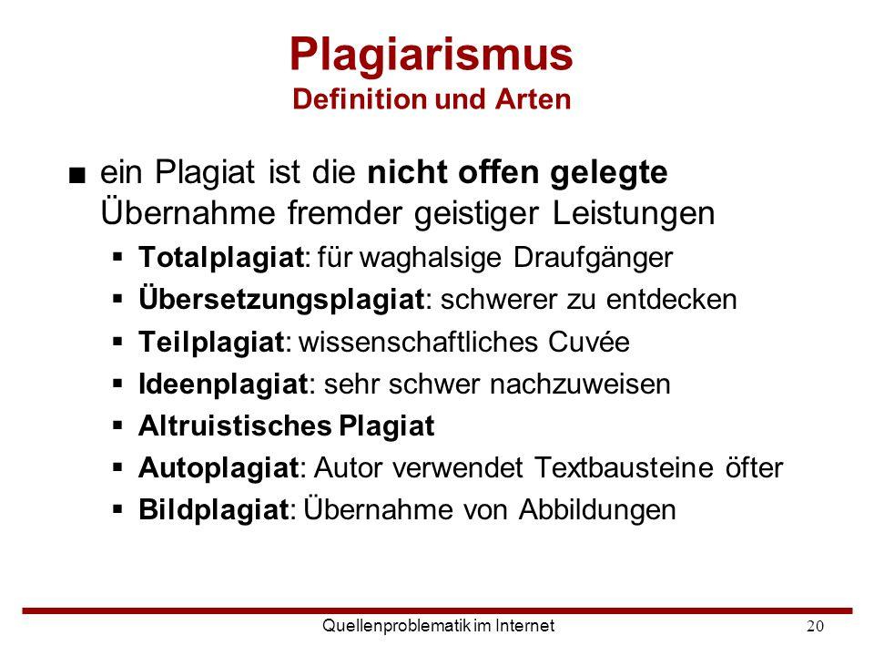 Quellenproblematik im Internet20 ■ein Plagiat ist die nicht offen gelegte Übernahme fremder geistiger Leistungen  Totalplagiat: für waghalsige Draufg