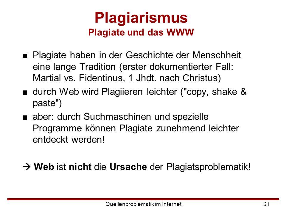 Quellenproblematik im Internet21 Plagiarismus Plagiate und das WWW ■Plagiate haben in der Geschichte der Menschheit eine lange Tradition (erster dokum