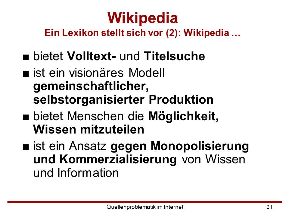 Quellenproblematik im Internet24 ■bietet Volltext- und Titelsuche ■ist ein visionäres Modell gemeinschaftlicher, selbstorganisierter Produktion ■biete