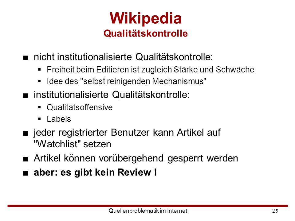 Quellenproblematik im Internet25 Wikipedia Qualitätskontrolle ■nicht institutionalisierte Qualitätskontrolle:  Freiheit beim Editieren ist zugleich S