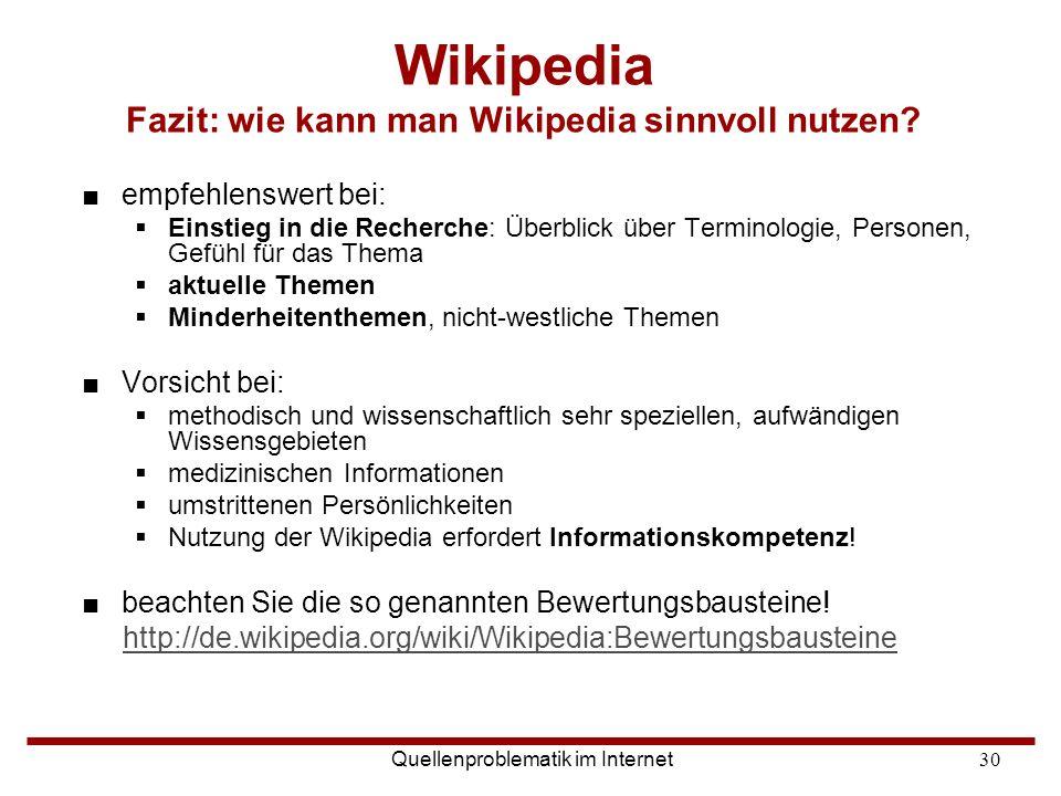 Quellenproblematik im Internet30 Wikipedia Fazit: wie kann man Wikipedia sinnvoll nutzen? ■empfehlenswert bei:  Einstieg in die Recherche: Überblick