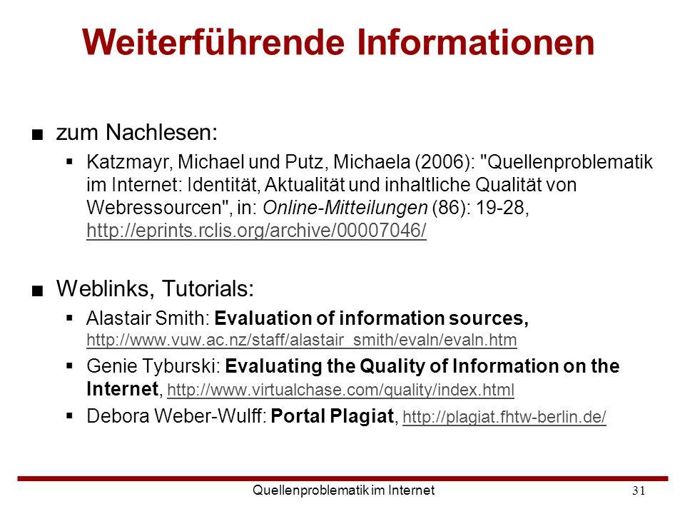 Quellenproblematik im Internet31 Weiterführende Informationen ■zum Nachlesen:  Katzmayr, Michael und Putz, Michaela (2006):