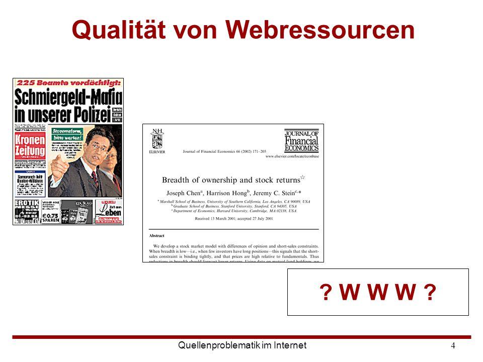 Quellenproblematik im Internet4 Qualität von Webressourcen ? W W W ?