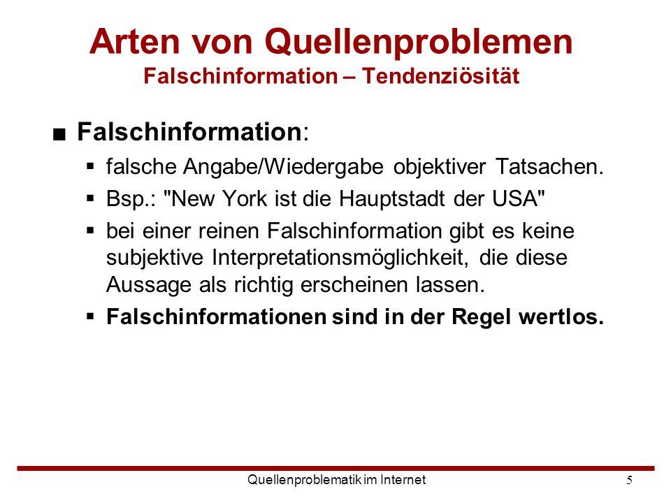Quellenproblematik im Internet5 ■Falschinformation:  falsche Angabe/Wiedergabe objektiver Tatsachen.  Bsp.: