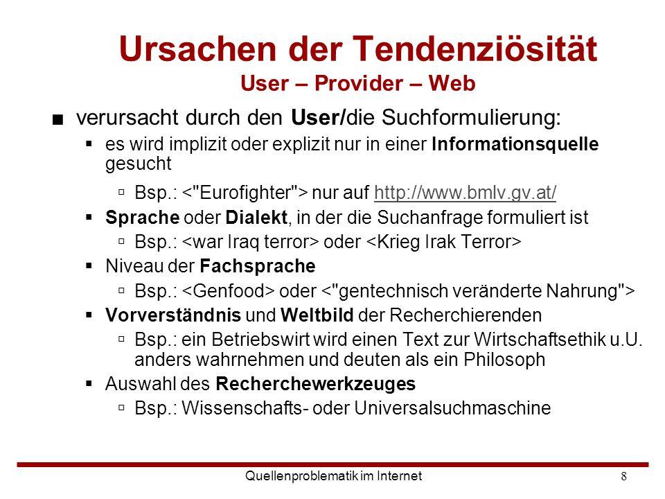 Quellenproblematik im Internet8 Ursachen der Tendenziösität User – Provider – Web ■verursacht durch den User/die Suchformulierung:  es wird implizit