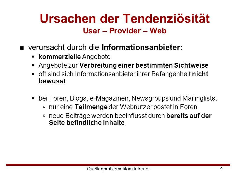 Quellenproblematik im Internet9 ■verursacht durch die Informationsanbieter:  kommerzielle Angebote  Angebote zur Verbreitung einer bestimmten Sichtw