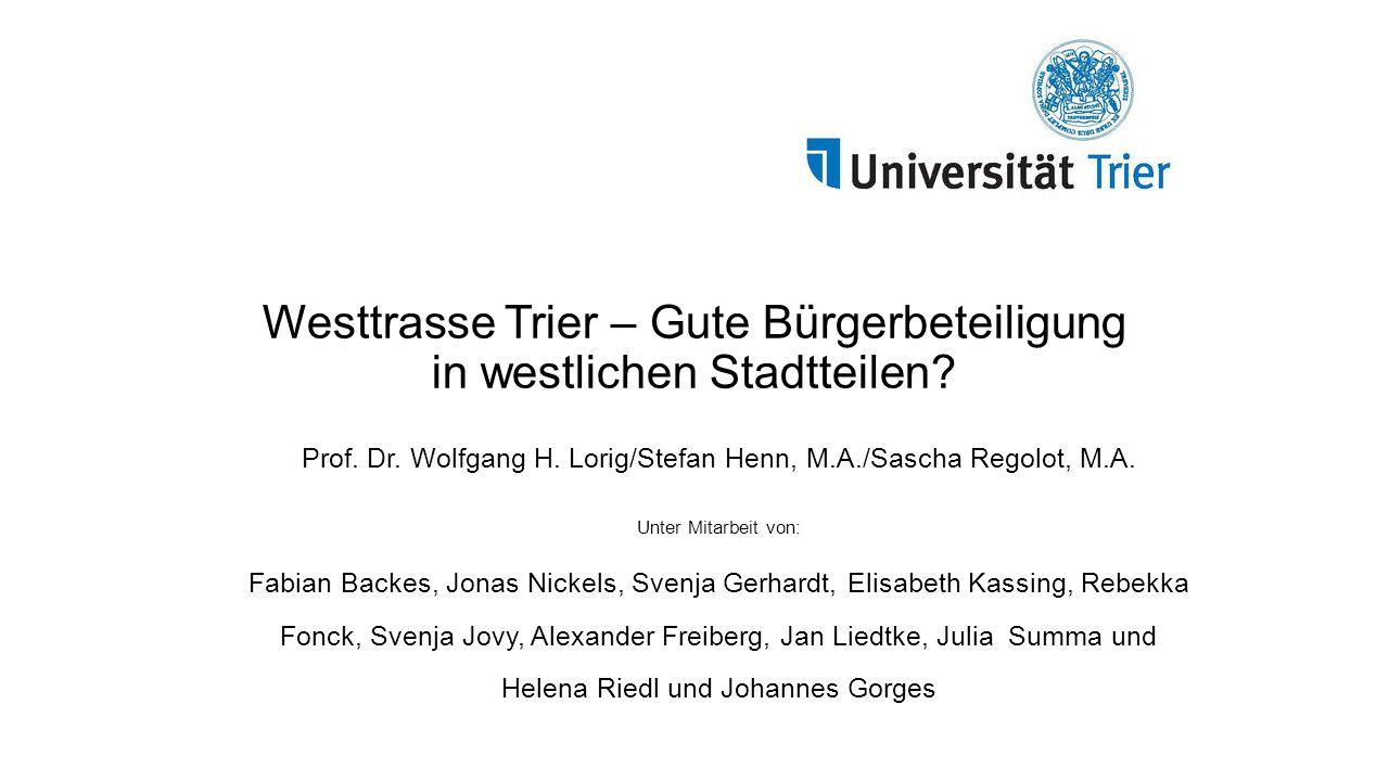 Westtrasse Trier – Gute Bürgerbeteiligung in westlichen Stadtteilen? Prof. Dr. Wolfgang H. Lorig/Stefan Henn, M.A./Sascha Regolot, M.A. Unter Mitarbei