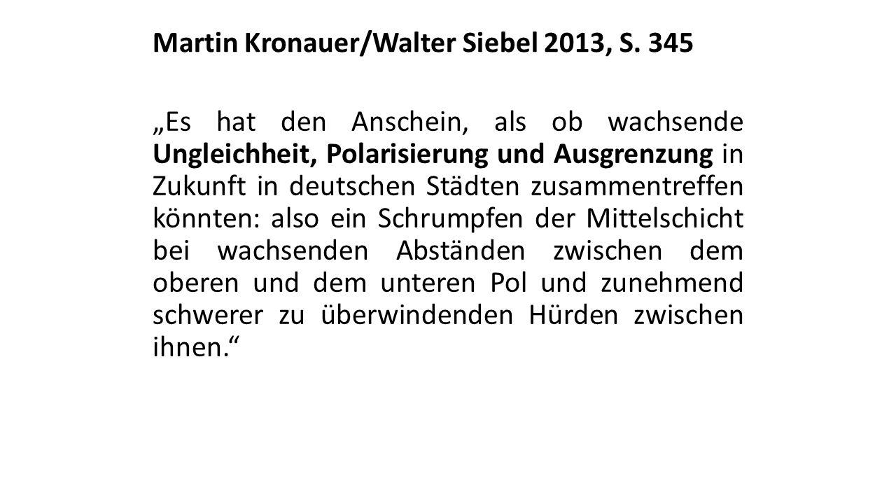 """Martin Kronauer/Walter Siebel 2013, S. 345 """"Es hat den Anschein, als ob wachsende Ungleichheit, Polarisierung und Ausgrenzung in Zukunft in deutschen"""