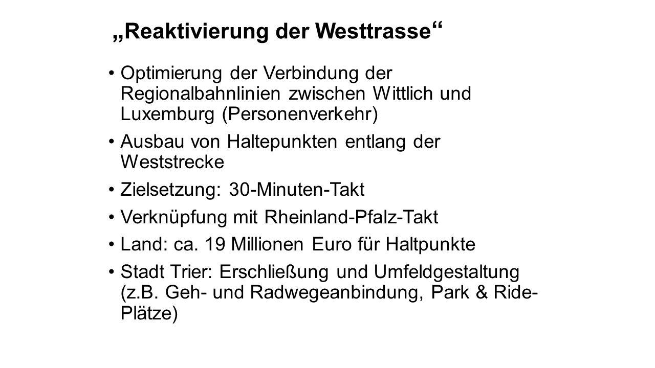 """"""" Reaktivierung der Westtrasse """" Optimierung der Verbindung der Regionalbahnlinien zwischen Wittlich und Luxemburg (Personenverkehr) Ausbau von Haltep"""