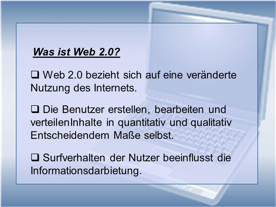 Was ist Web 2.0?  Web 2.0 bezieht sich auf eine veränderte Nutzung des Internets.  Die Benutzer erstellen, bearbeiten und verteilenInhalte in quanti
