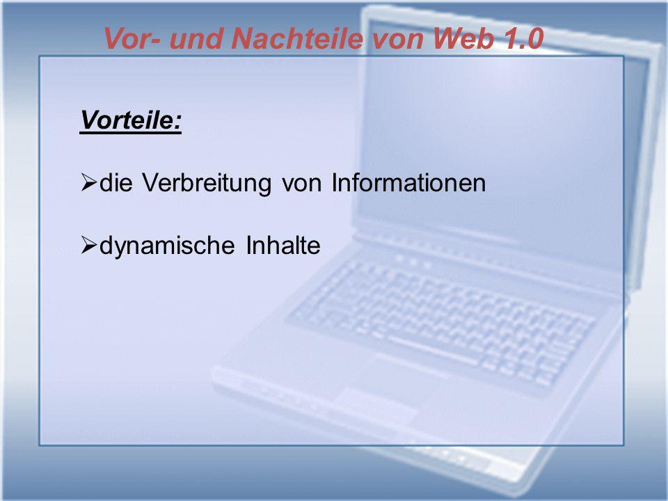 Vor- und Nachteile von Web 1.0 Vorteile:  die Verbreitung von Informationen  dynamische Inhalte