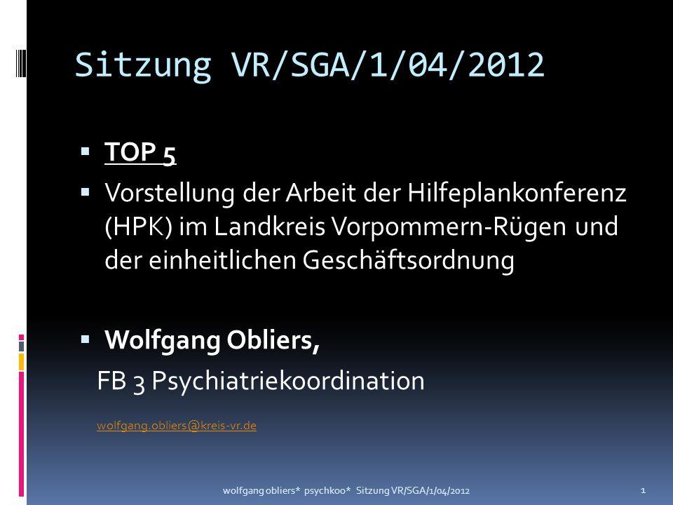 Sitzung VR/SGA/1/04/2012  TOP 5  Vorstellung der Arbeit der Hilfeplankonferenz (HPK) im Landkreis Vorpommern-Rügen und der einheitlichen Geschäftsor