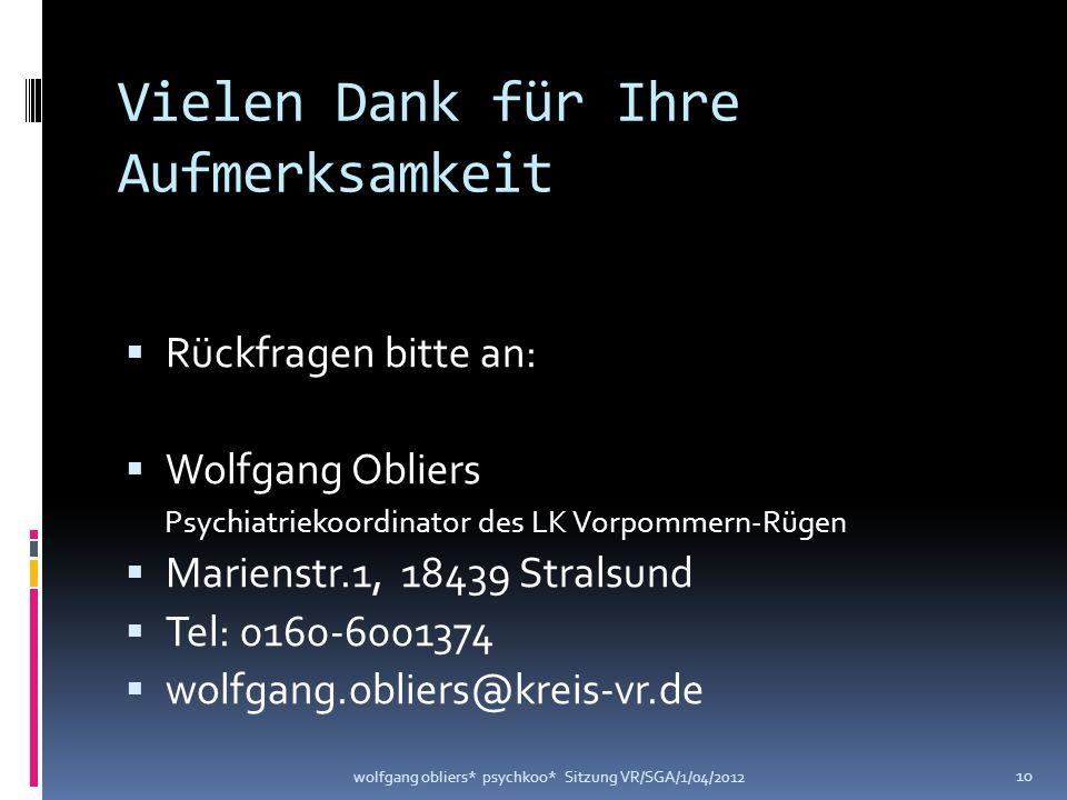 Vielen Dank für Ihre Aufmerksamkeit  Rückfragen bitte an:  Wolfgang Obliers Psychiatriekoordinator des LK Vorpommern-Rügen  Marienstr.1, 18439 Stra