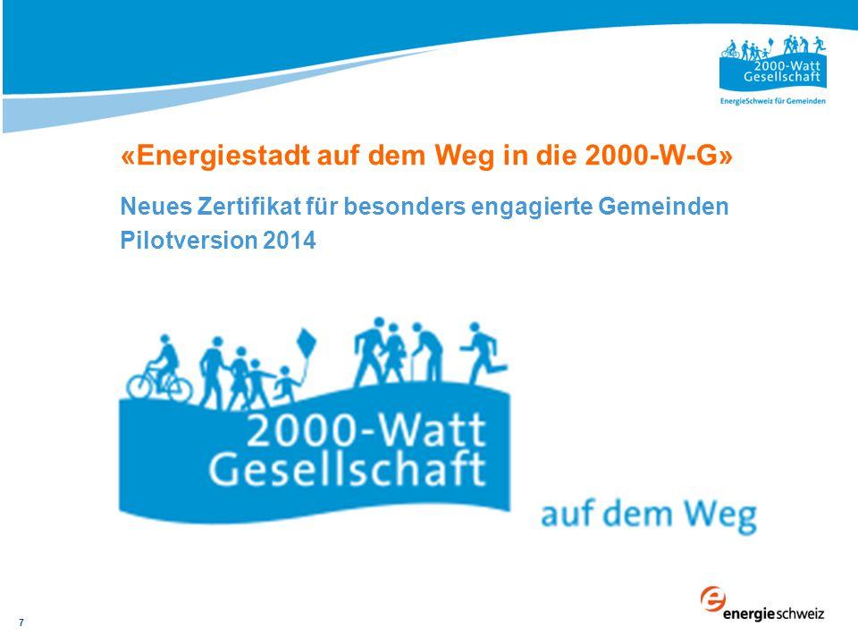 «Energiestadt auf dem Weg in die 2000-W-G» Neues Zertifikat für besonders engagierte Gemeinden Pilotversion 2014 7