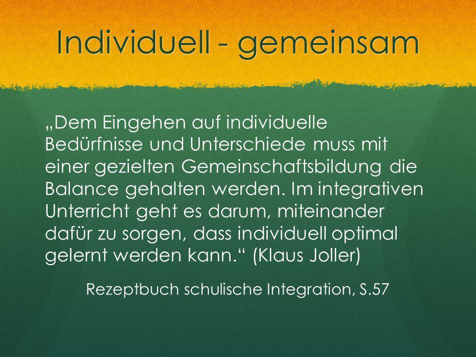 """Individuell - gemeinsam """"Dem Eingehen auf individuelle Bedürfnisse und Unterschiede muss mit einer gezielten Gemeinschaftsbildung die Balance gehalten"""